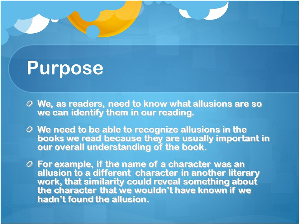 Purpose We, as readers, need to know what allusions are so we can identify them in our reading.