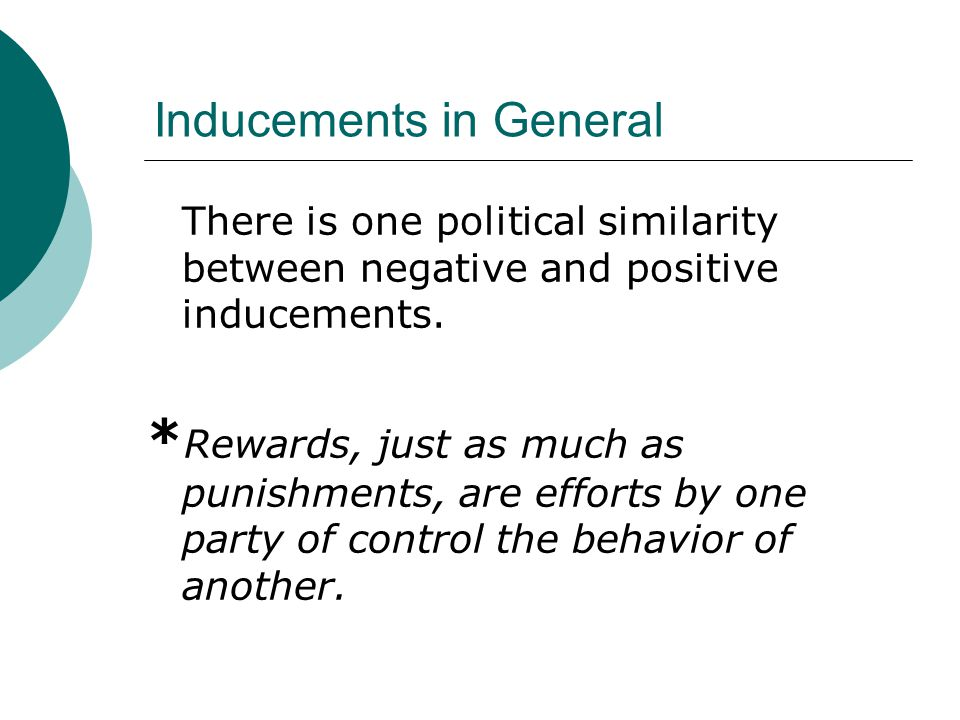 Inducements in General There is one political similarity between negative and positive inducements.