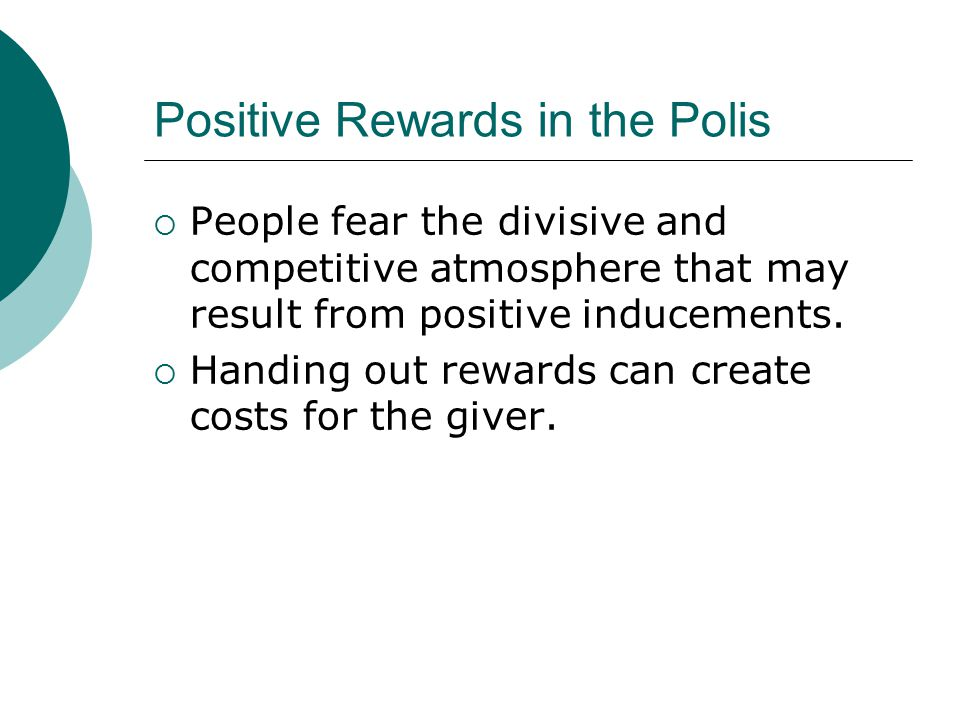 Positive Rewards in the Polis  People fear the divisive and competitive atmosphere that may result from positive inducements.
