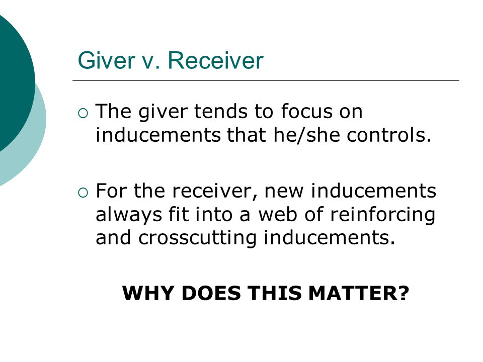 Giver v. Receiver  The giver tends to focus on inducements that he/she controls.