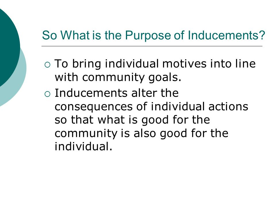 So What is the Purpose of Inducements.