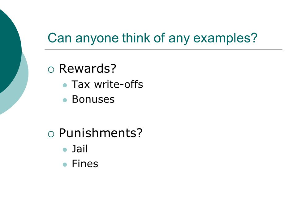 Can anyone think of any examples  Rewards Tax write-offs Bonuses  Punishments Jail Fines