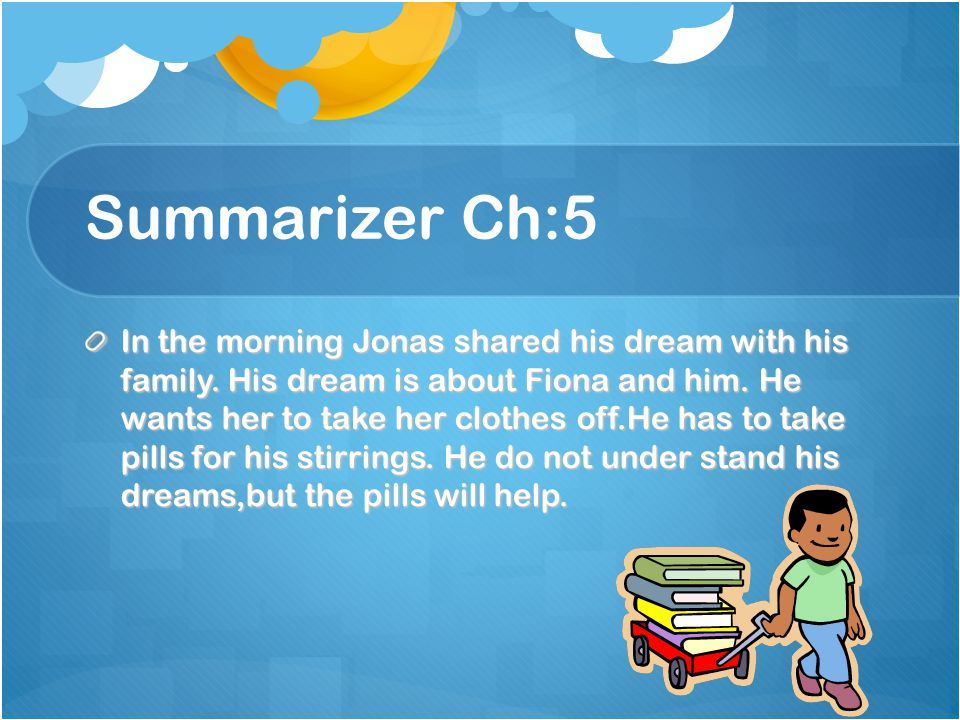 Summarizer Ch:5 In the morning Jonas shared his dream with his family.