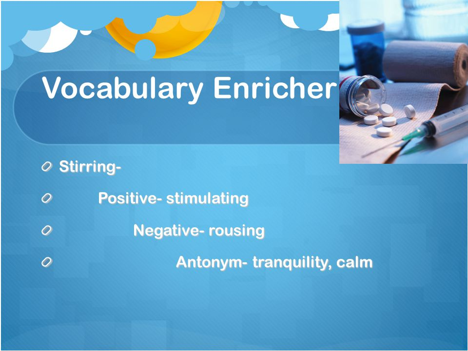 Vocabulary Enricher Stirring- Positive- stimulating Positive- stimulating Negative- rousing Negative- rousing Antonym- tranquility, calm Antonym- tranquility, calm