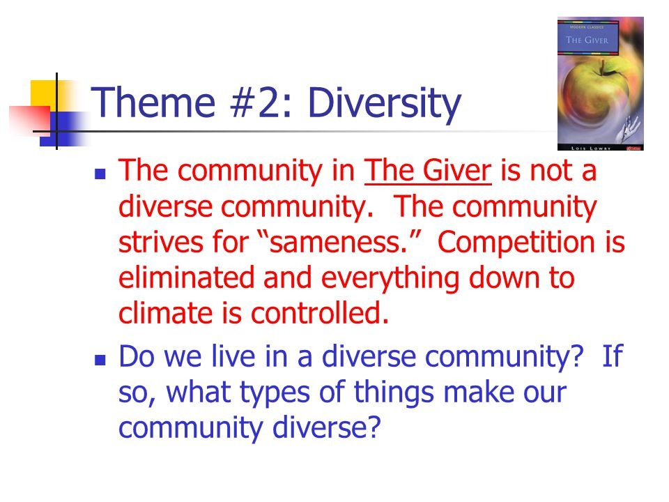 Theme #2: Diversity The community in The Giver is not a diverse community.