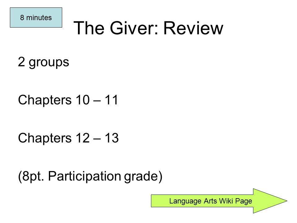 The Giver: Review 2 groups Chapters 10 – 11 Chapters 12 – 13 (8pt.