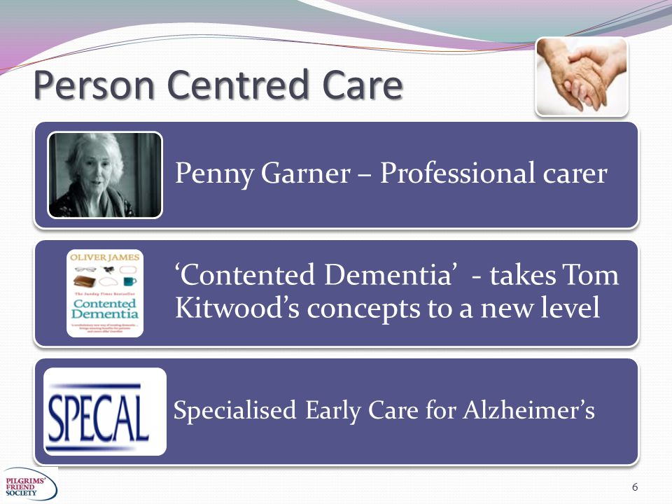 Person Centred Care 6 Penny Garner – Professional carer 'Contented Dementia' - takes Tom Kitwood's concepts to a new level Specialised Early Care for Alzheimer's