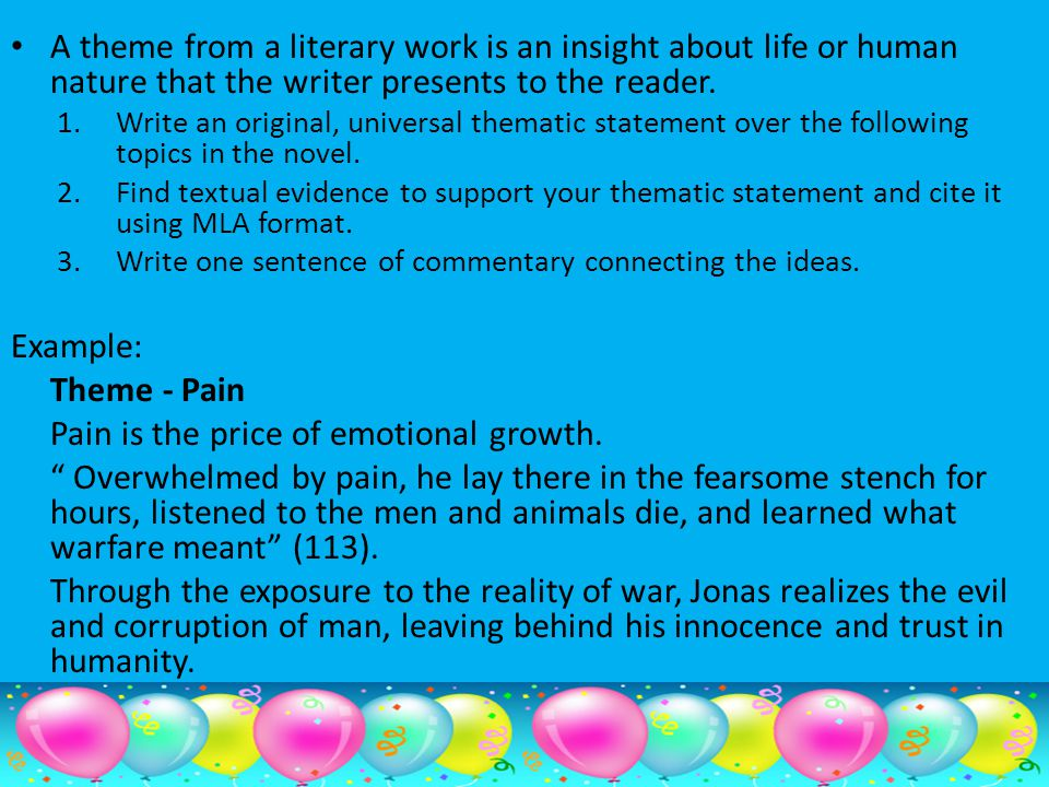 A theme from a literary work is an insight about life or human nature that the writer presents to the reader. 1.Write an original, universal thematic