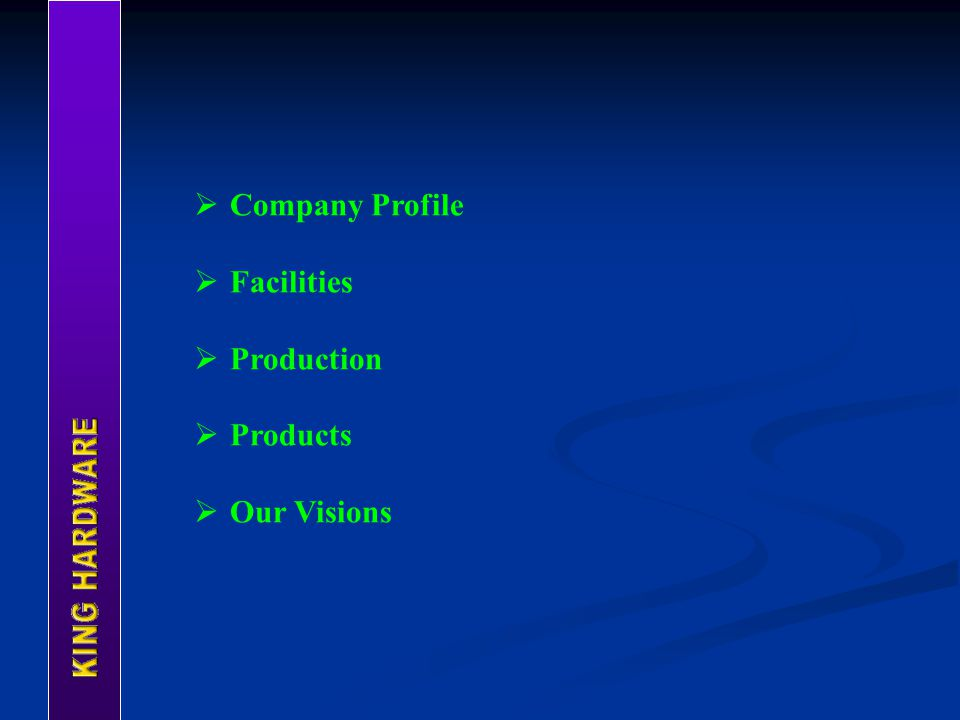  Company Profile  Facilities  Production  Products  Our Visions
