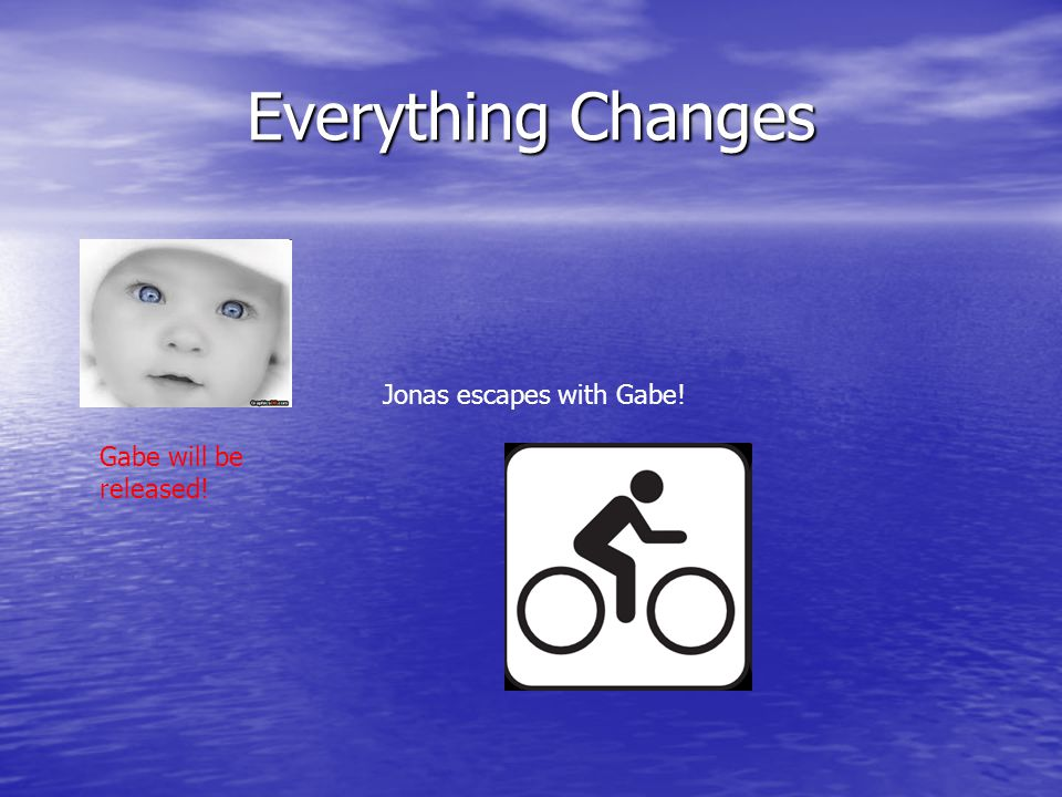 Everything Changes Gabe will be released! Jonas escapes with Gabe!