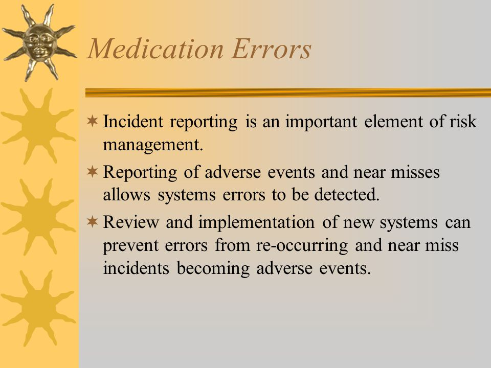 Medication Errors  Incident reporting is an important element of risk management.