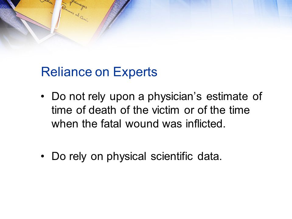 Reliance on Experts Do not rely upon a physician's estimate of time of death of the victim or of the time when the fatal wound was inflicted.