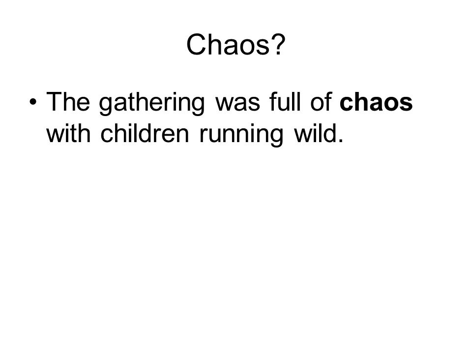 Chaos? The gathering was full of chaos with children running wild.
