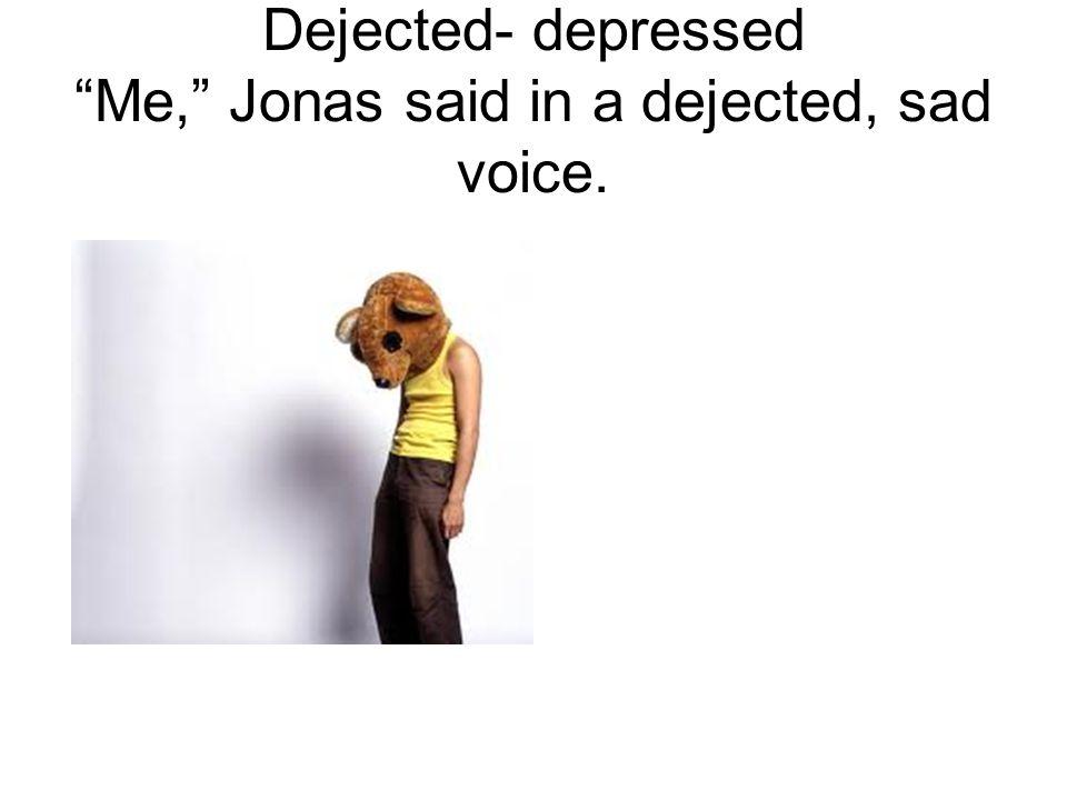 "Dejected- depressed ""Me,"" Jonas said in a dejected, sad voice."