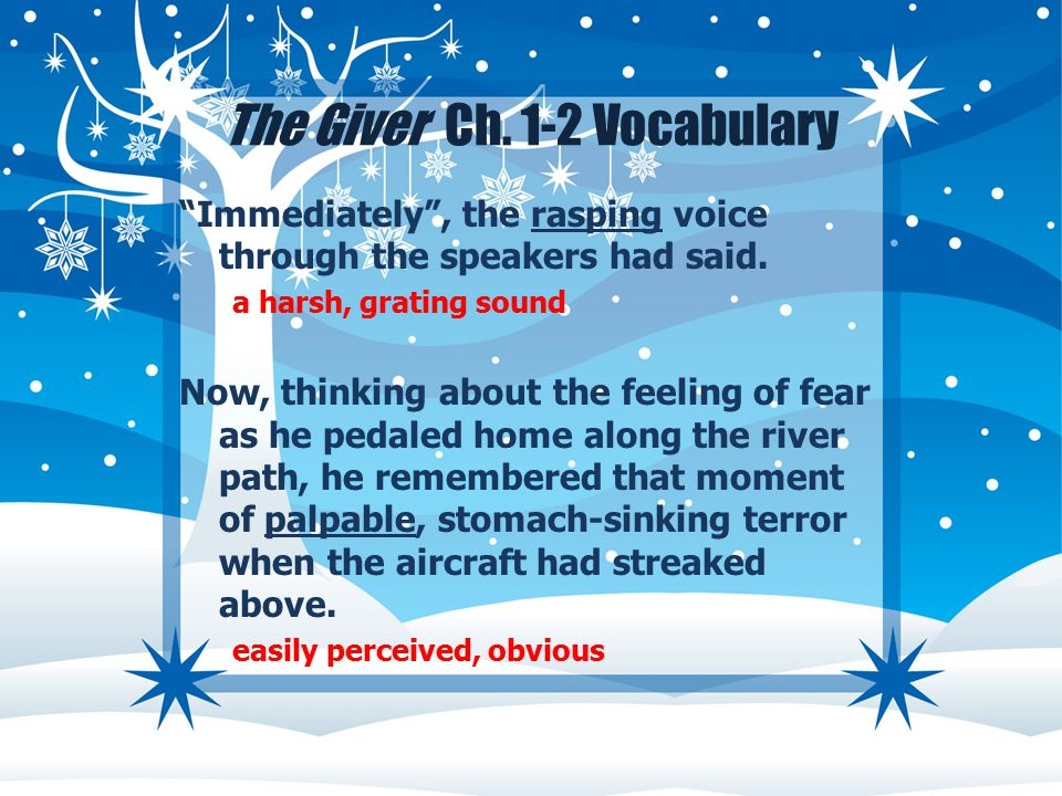 The Giver Ch. 1-2 Vocabulary Immediately , the rasping voice through the speakers had said.