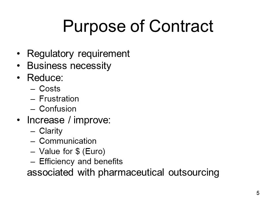 Not the Purpose of the Contract To replace due diligence To replace audits To replace oversight To negate the need for sponsor / contract giver oversight of outsourced activities To negate the need for management review at the contract giver relating to outsourced activities To mitigate all risks associated with contract manufacturing in lieu of other mitigation measures 6