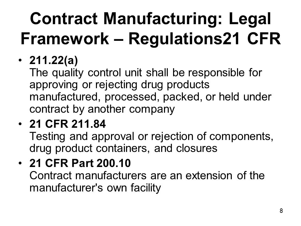 Contract Manufacture: Auditing –Need to audit prior to signing contract, but need a company representative close at hand during all manufacture – needs to be closely controlled at all times –Need to have access to batch records and analytical results (if they are doing analysis) –Need a clause in the contract concerning: Deviations Changes from approved manufacturing process and methods, including reporting deviations relating to operator, machine, materials malfunction Complaints may result in audit Annual audit essential 69