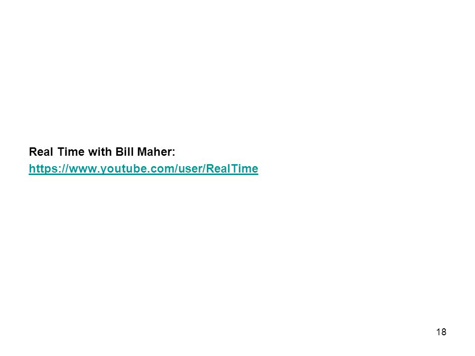 Real Time with Bill Maher: https://www.youtube.com/user/RealTime 18