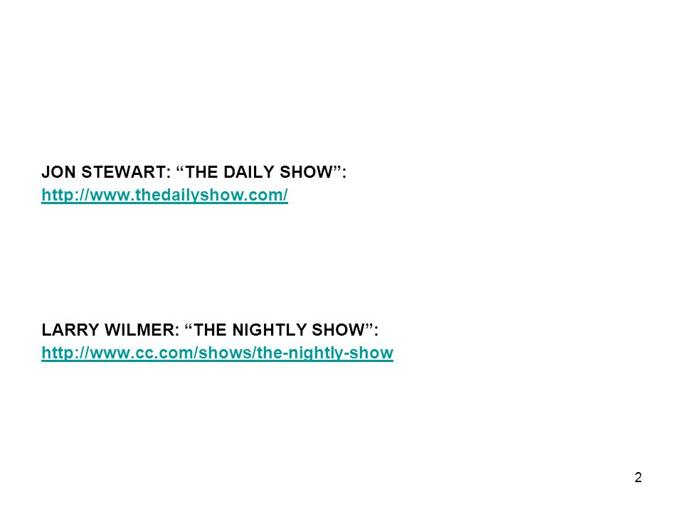 "JON STEWART: ""THE DAILY SHOW"": http://www.thedailyshow.com/ LARRY WILMER: ""THE NIGHTLY SHOW"": http://www.cc.com/shows/the-nightly-show 2"