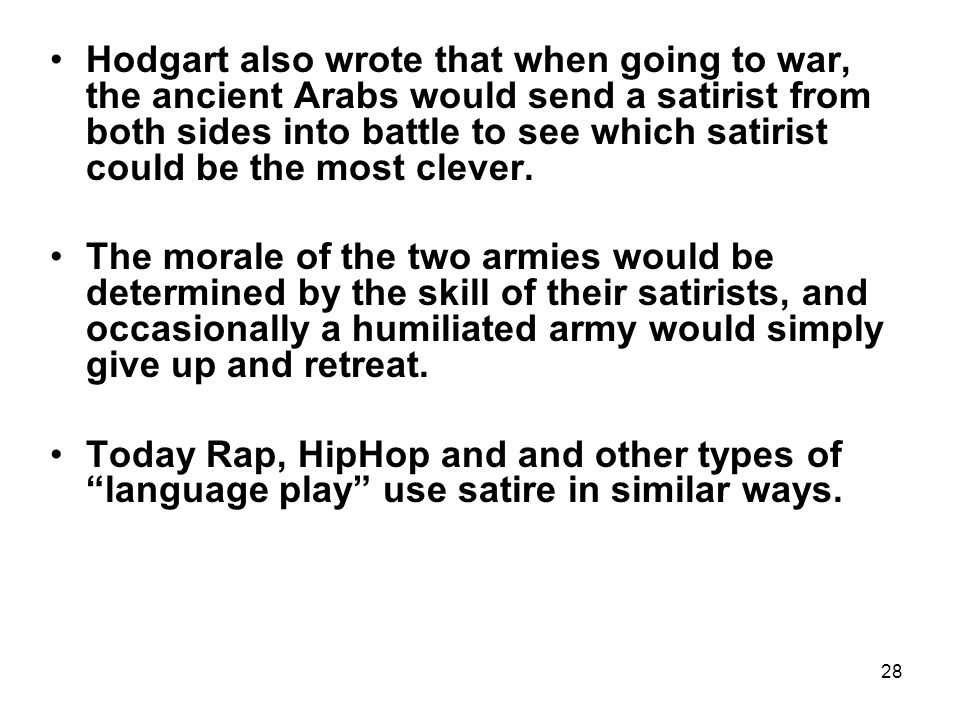 28 Hodgart also wrote that when going to war, the ancient Arabs would send a satirist from both sides into battle to see which satirist could be the m