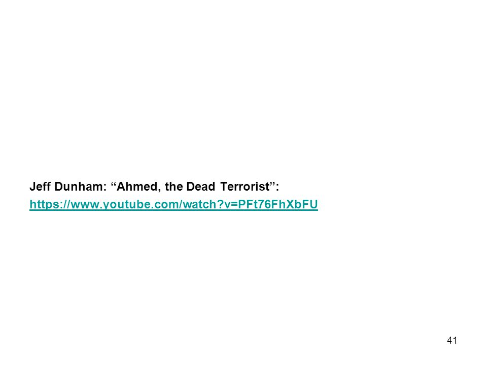 "Jeff Dunham: ""Ahmed, the Dead Terrorist"": https://www.youtube.com/watch?v=PFt76FhXbFU 41"