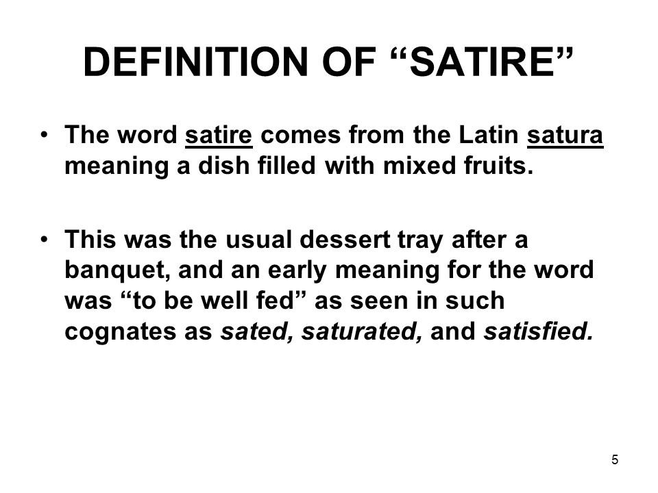 "5 DEFINITION OF ""SATIRE"" The word satire comes from the Latin satura meaning a dish filled with mixed fruits. This was the usual dessert tray after a"