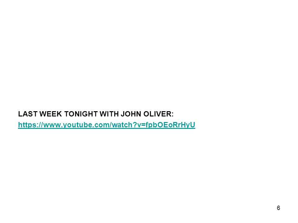 LAST WEEK TONIGHT WITH JOHN OLIVER: https://www.youtube.com/watch?v=fpbOEoRrHyU 6