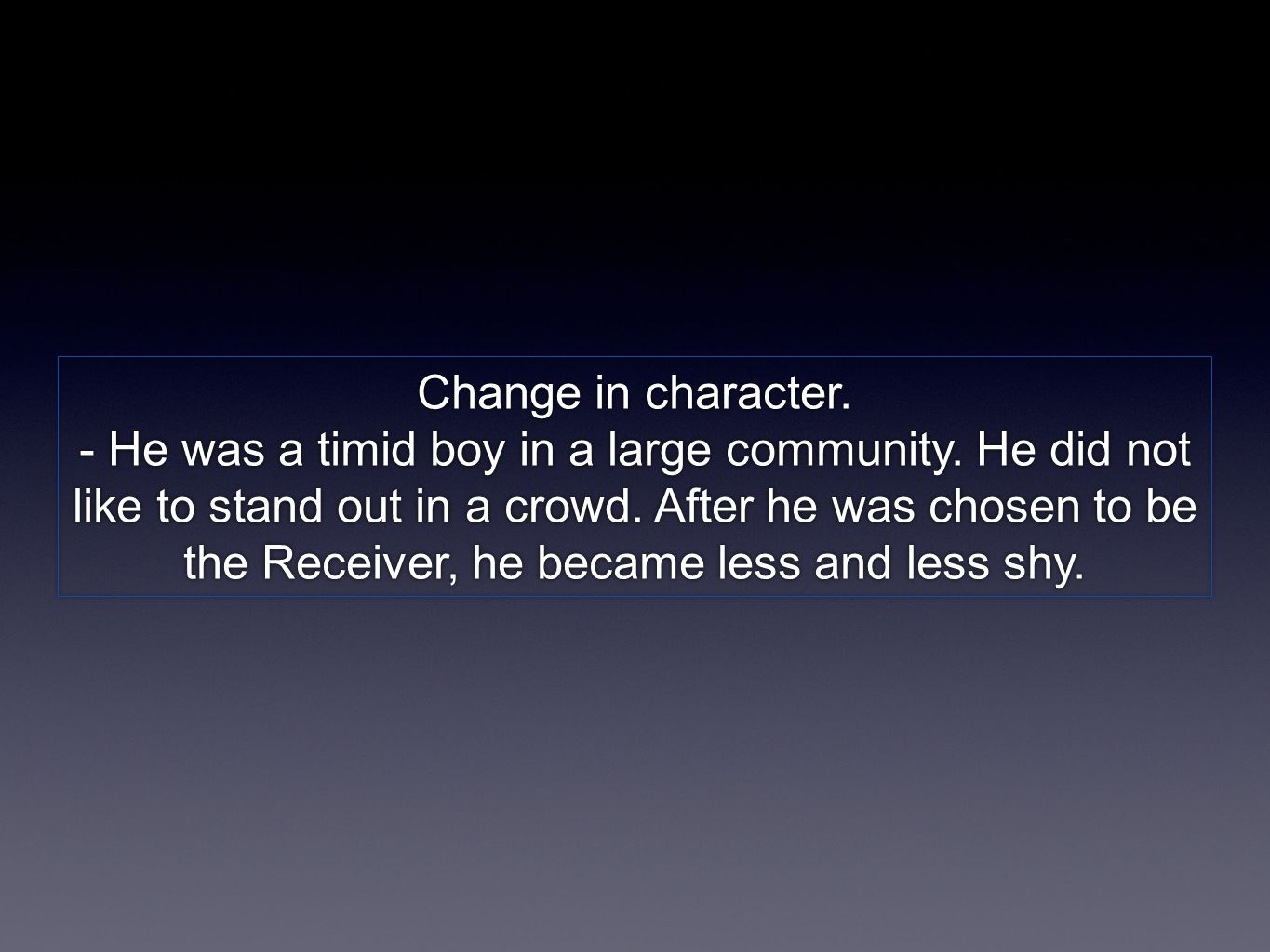 Change in character. - He was a timid boy in a large community.