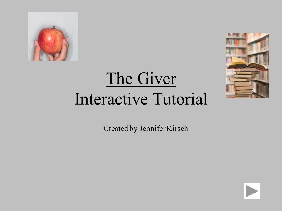 The Giver Interactive Tutorial Created by Jennifer Kirsch