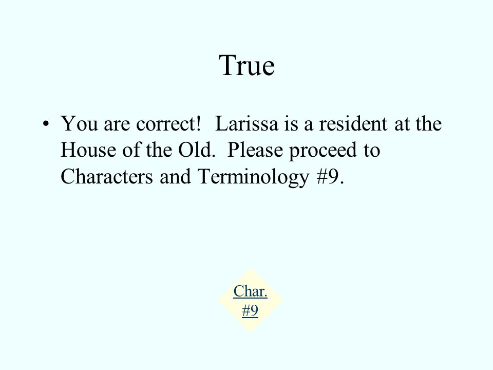 Characters and Terminology #8 True or False. Larissa lives at the House of the Old.