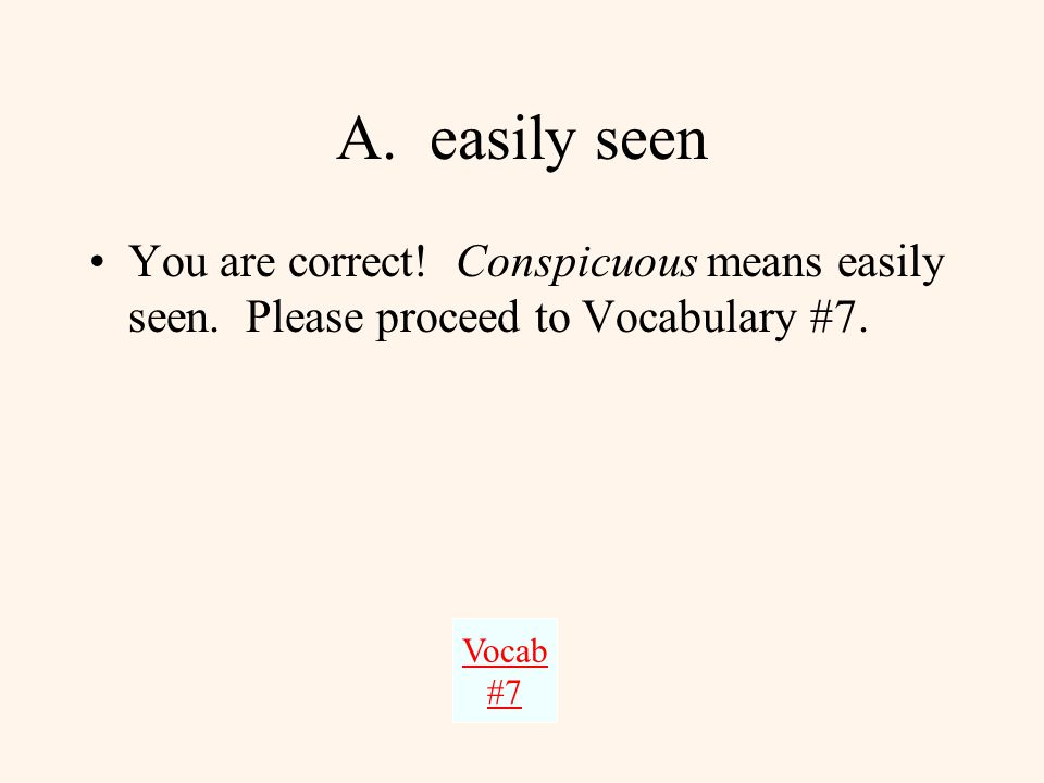 Vocabulary #6 If you act in a conspicuous manner, you are _________.