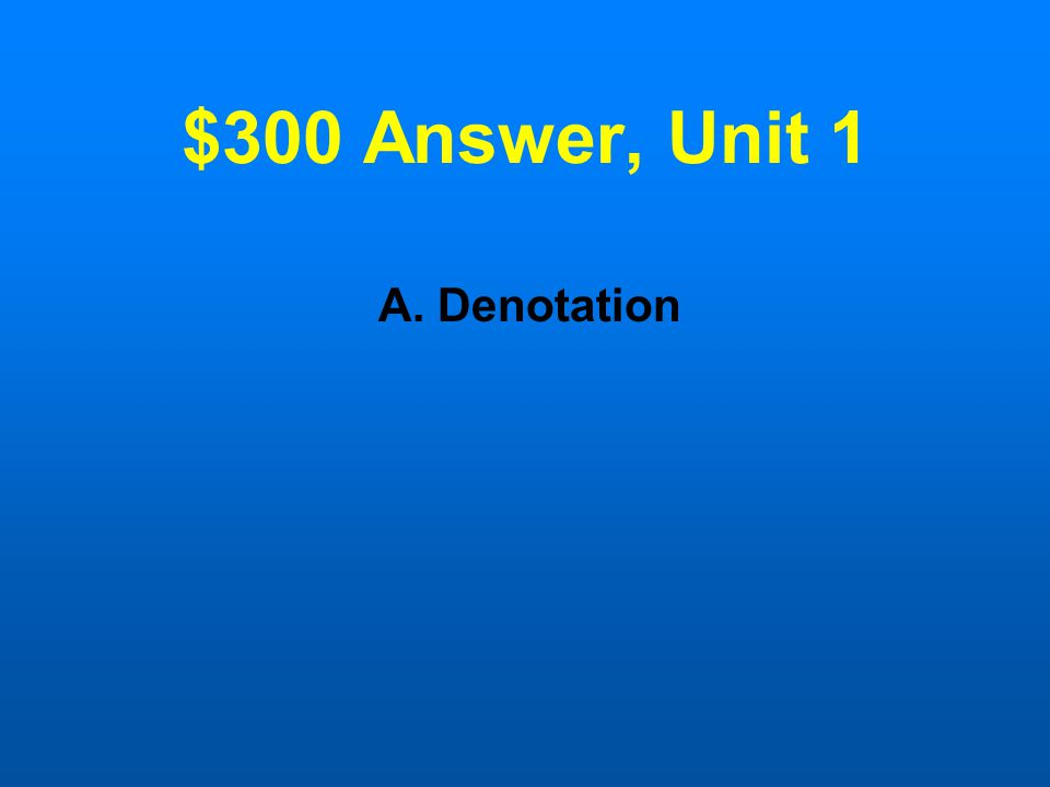 $300 Question, Unit All of the following are strategies of definition except: A.Denotation B.Negation C.Example D.Function
