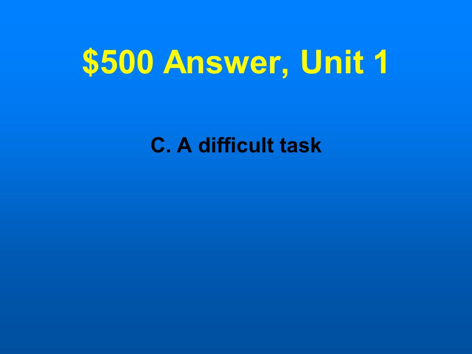 $500 Question, Unit 1 Read the quote. What type of challenge does it describe.