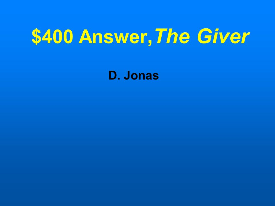 $400 Question, The Giver Who's point of view is predominately told in the novel? A.Lilly B.The Chief Elder C.The Giver D.Jonas