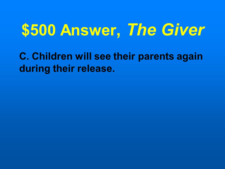 $500 Question,The Giver Being a parent in Jonas's community is a temporary job. All the following support this except: A.Grandparents do not spend tim