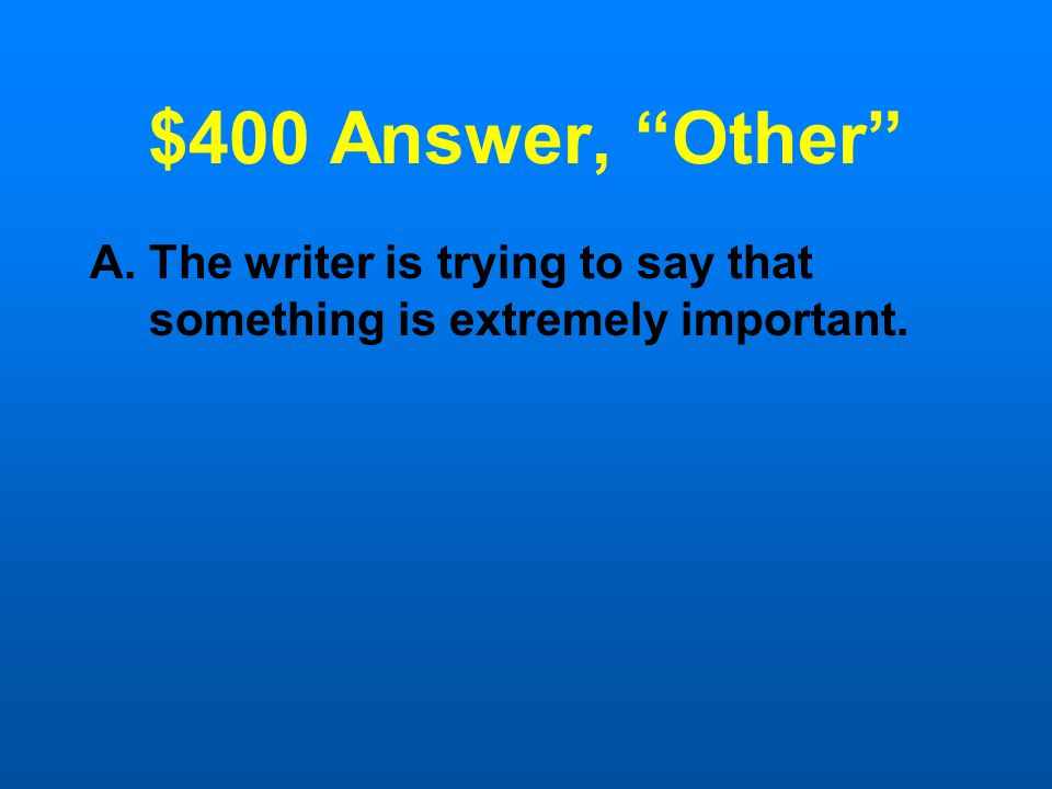 "$400 Question, ""Other"" The tone word critical more than likely means: A.The writer is trying to say that something is extremely important. B.The write"