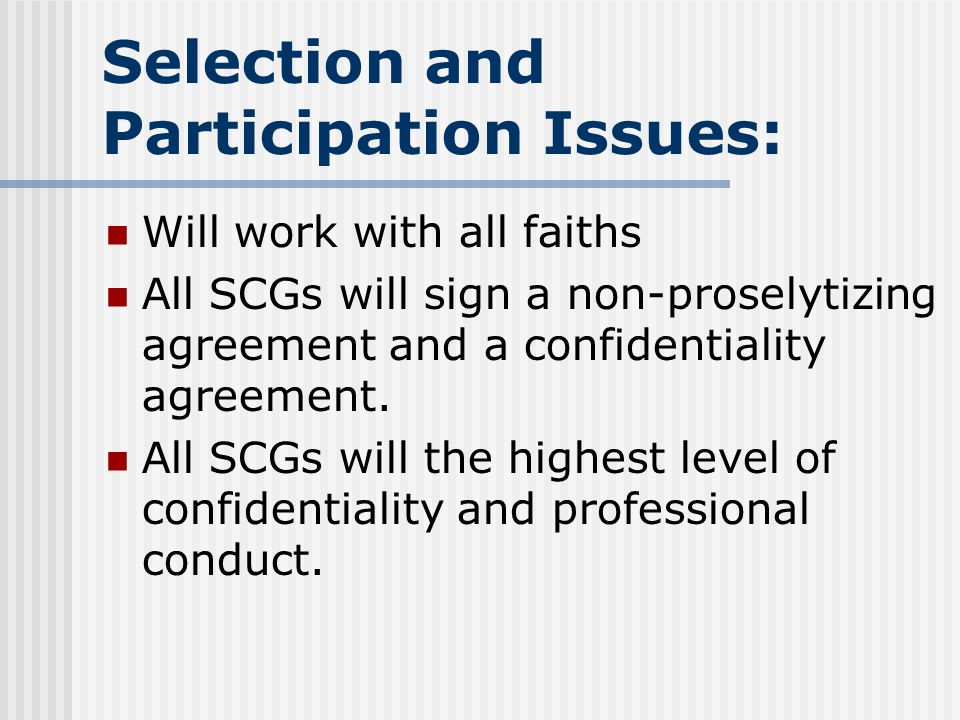 Selection and Participation Issues: Will work with all faiths All SCGs will sign a non-proselytizing agreement and a confidentiality agreement.