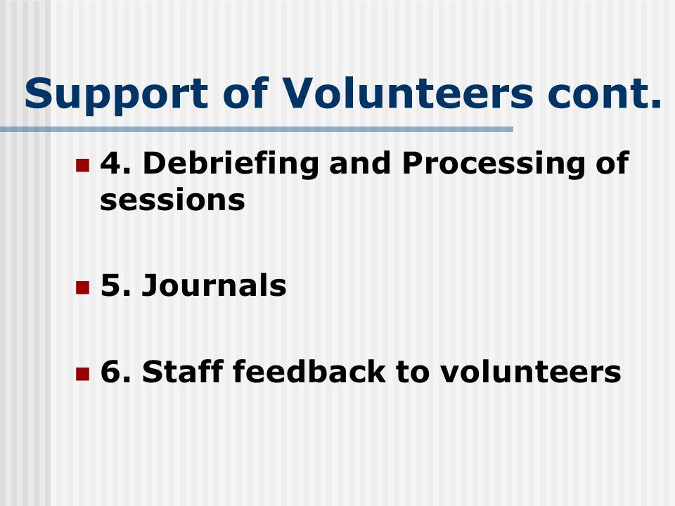 Support of Volunteers cont.4. Debriefing and Processing of sessions 5.