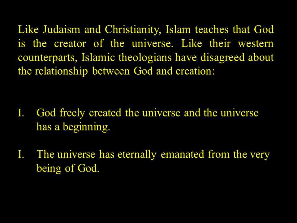 Like Judaism and Christianity, Islam teaches that God is the creator of the universe.