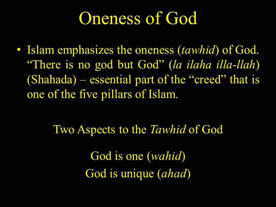 Oneness of God Islam emphasizes the oneness (tawhid) of God.
