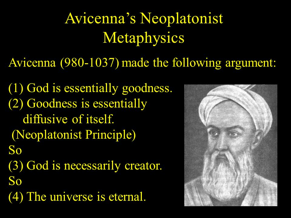 Avicenna's Neoplatonist Metaphysics (1) God is essentially goodness.