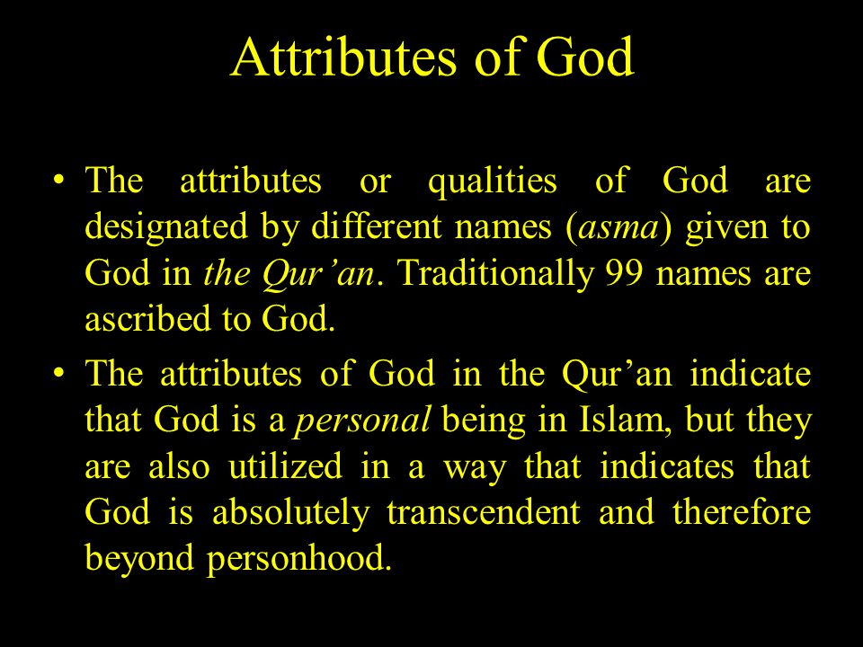 Attributes of God The attributes or qualities of God are designated by different names (asma) given to God in the Qur'an.