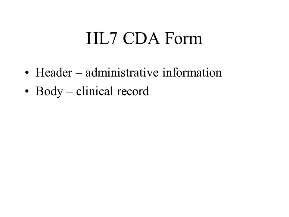 HL7 CDA Form Header – administrative information Body – clinical record