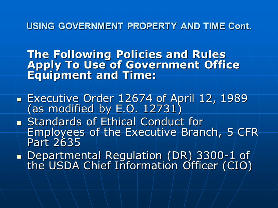 USING GOVERNMENT PROPERTY AND TIME Cont. The Following Policies and Rules Apply To Use of Government Office Equipment and Time: The Following Policies