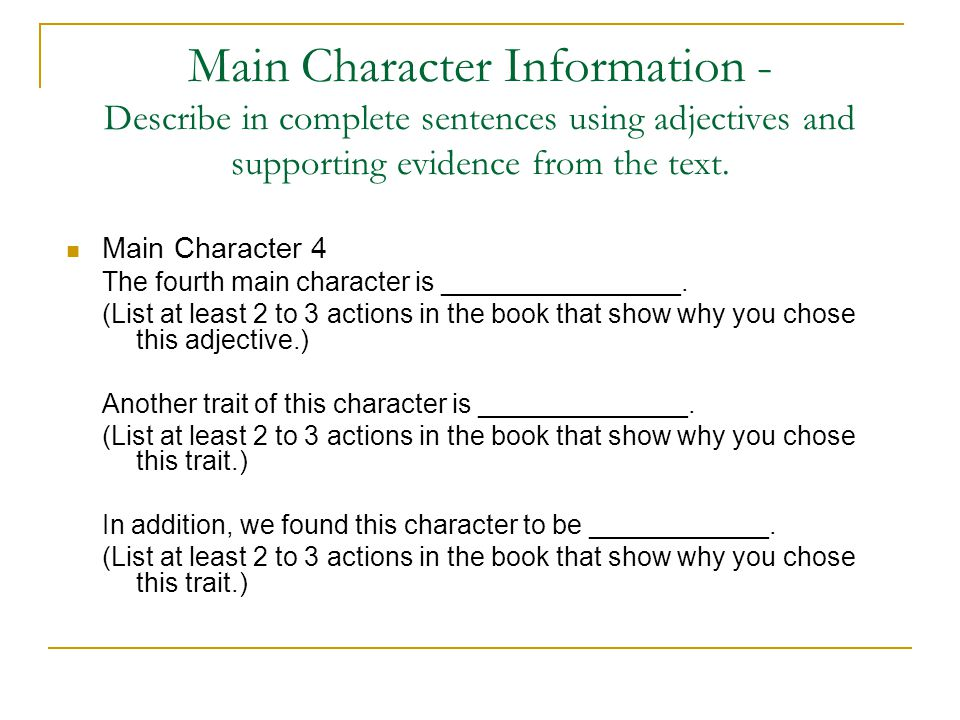 Main Character Information - Describe in complete sentences using adjectives and supporting evidence from the text. Main Character 4 The fourth main c