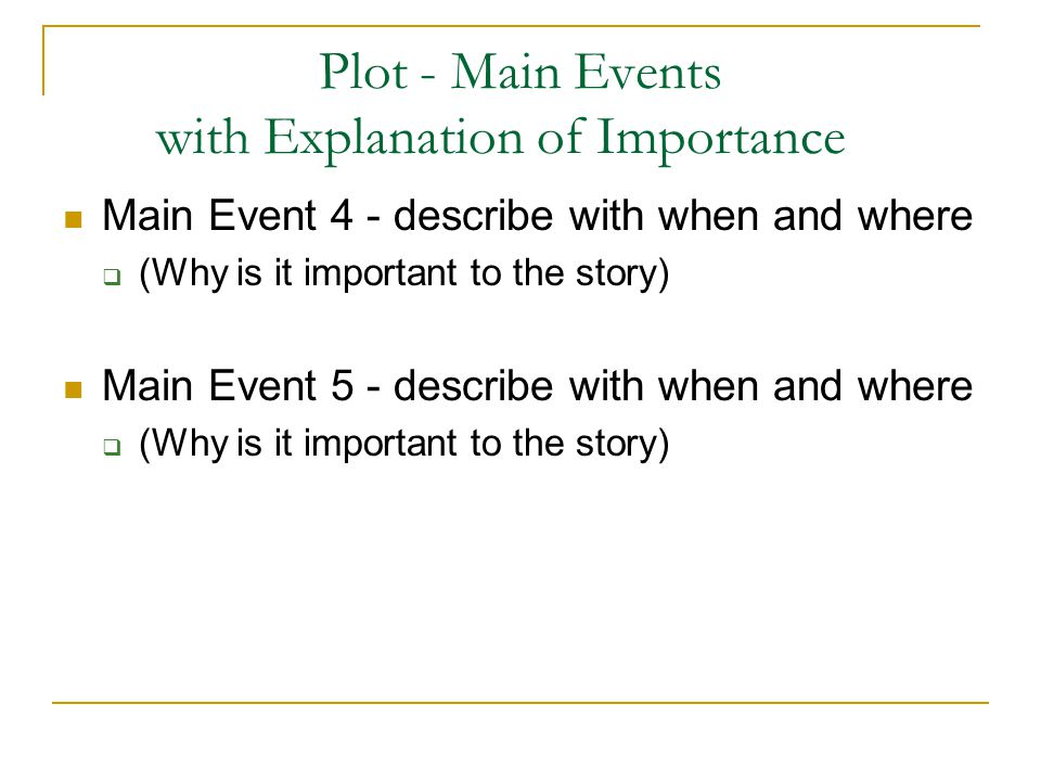 Plot - Main Events with Explanation of Importance Main Event 4 - describe with when and where  (Why is it important to the story) Main Event 5 - describe with when and where  (Why is it important to the story)