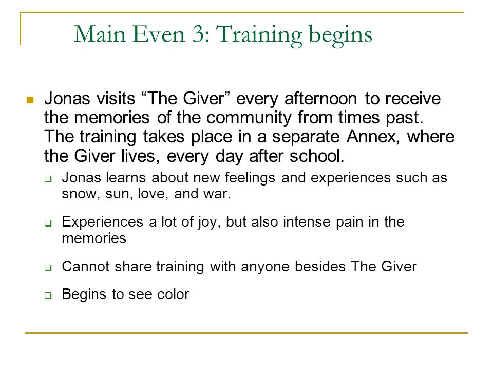 """Main Even 3: Training begins Jonas visits """"The Giver"""" every afternoon to receive the memories of the community from times past. The training takes pla"""
