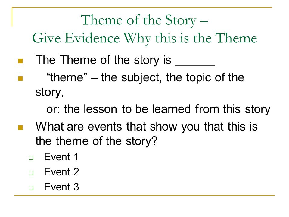"""Theme of the Story – Give Evidence Why this is the Theme The Theme of the story is ______ """"theme"""" – the subject, the topic of the story, or: the lesso"""