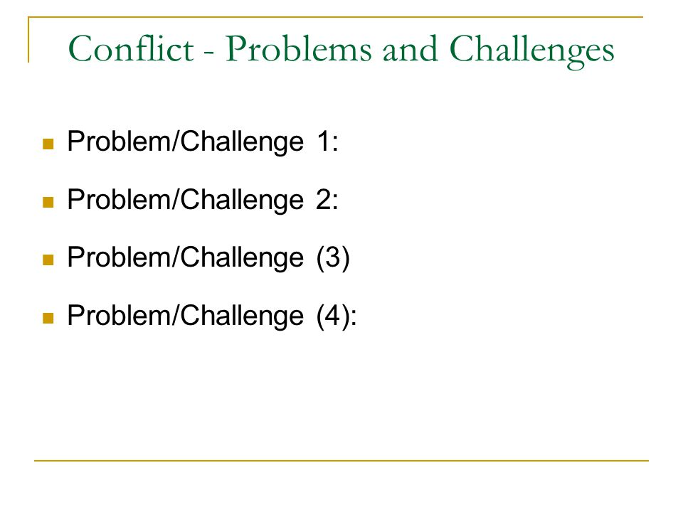 Conflict - Problems and Challenges Problem/Challenge 1: Problem/Challenge 2: Problem/Challenge (3) Problem/Challenge (4):