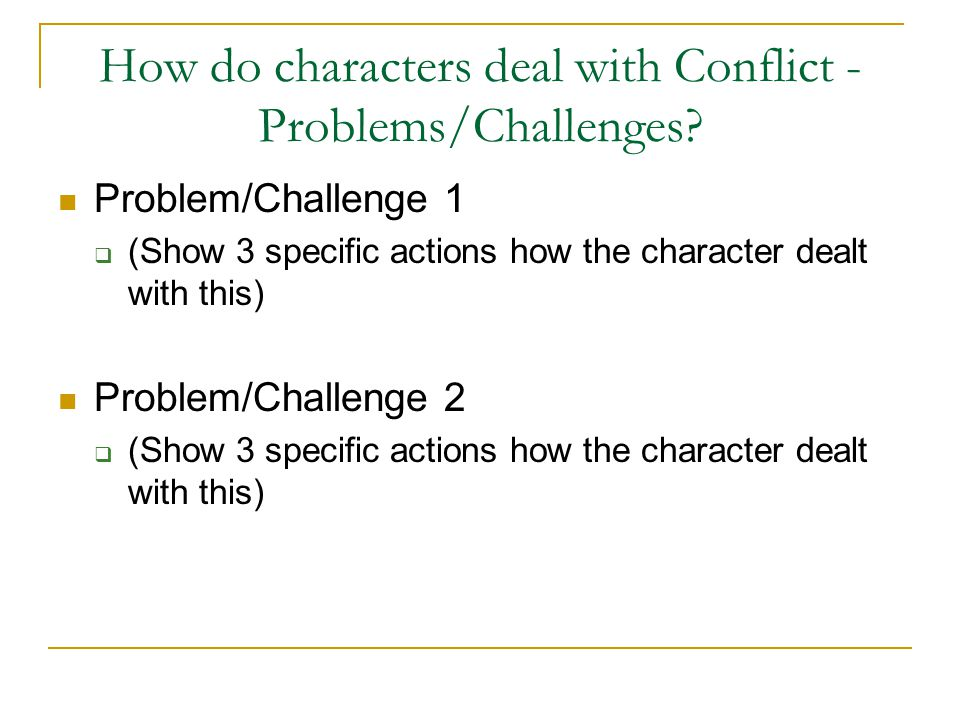 How do characters deal with Conflict - Problems/Challenges? Problem/Challenge 1  (Show 3 specific actions how the character dealt with this) Problem/